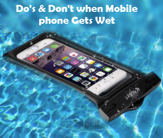 Do's and Don't when Mobile phone gets Wet